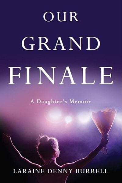 Our Grand Finale by Laraine Denny Burrell