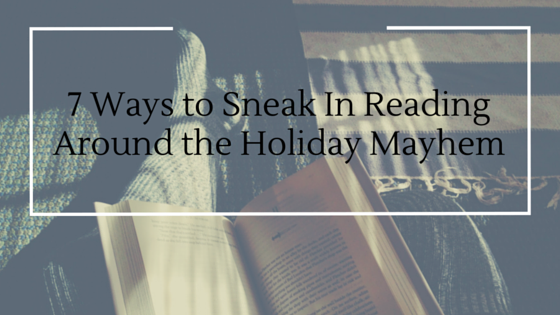 7 Ways to Sneak In Reading Around the Holiday Mayhem (1)