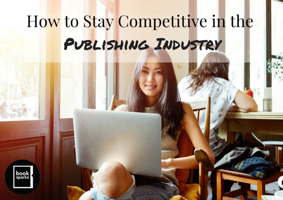 How to Stay Competitive in the Publishing Industry