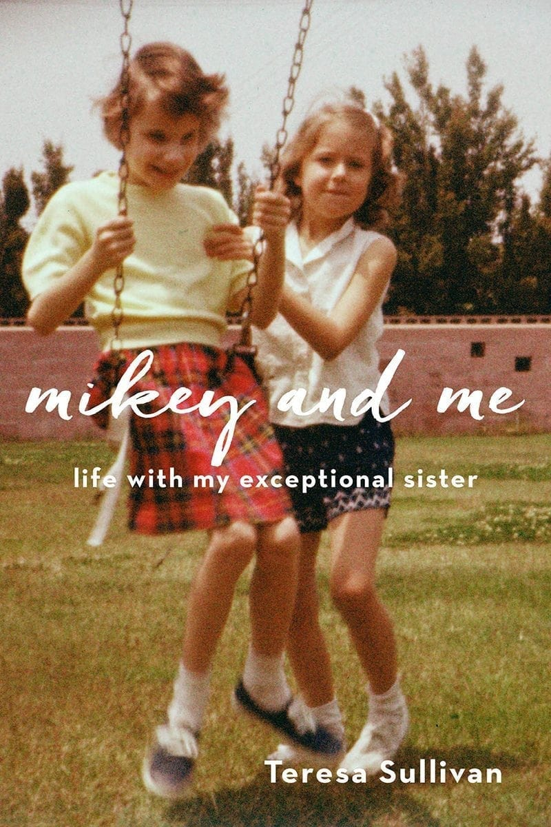 Mikey and Me: Life with My Exceptional Sister by Teresa Sullivan