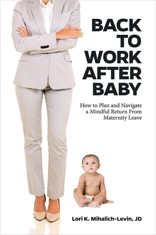 Back to Work After Baby by Lori Mihalich-Levin JD